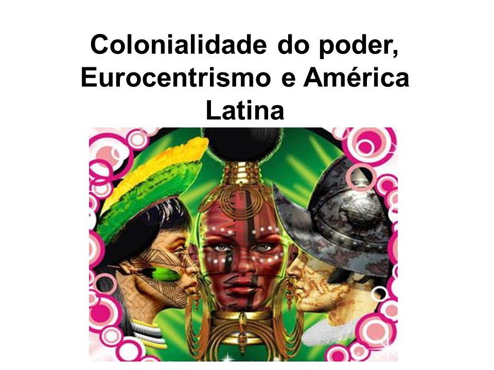 Colonialidade do poder, Eurocentrismo e América Latina