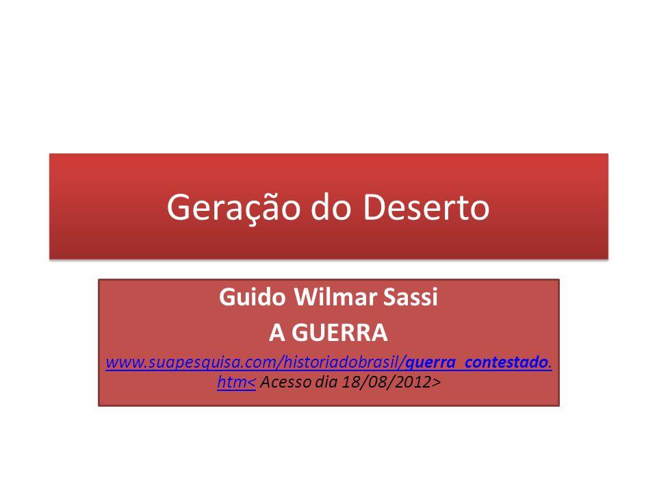Geração do Deserto Guido Wilmar Sassi A GUERRA www.suapesquisa.com/historiadobrasil/guerra_contestado. htm<www.suapesquisa.com/historiadobrasil/guerra