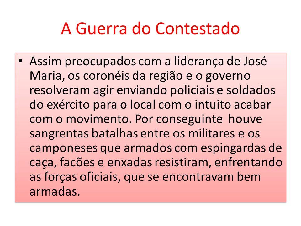 A Guerra do Contestado Assim preocupados com a liderança de José Maria, os coronéis da região e o governo resolveram agir enviando policiais e soldado