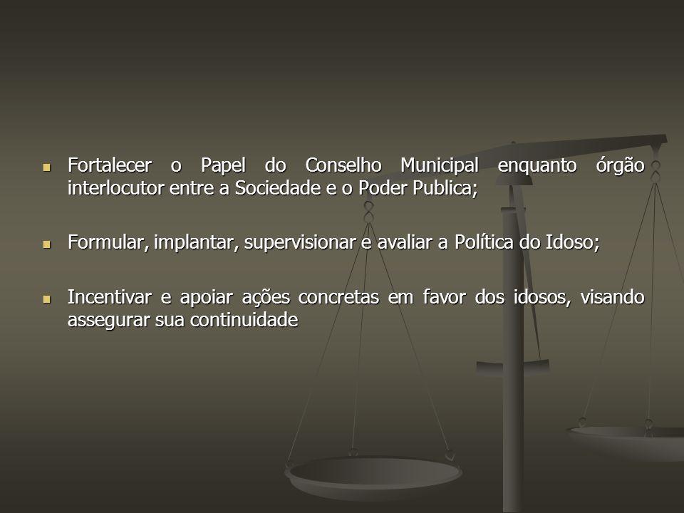 Fortalecer o Papel do Conselho Municipal enquanto órgão interlocutor entre a Sociedade e o Poder Publica; Fortalecer o Papel do Conselho Municipal enq