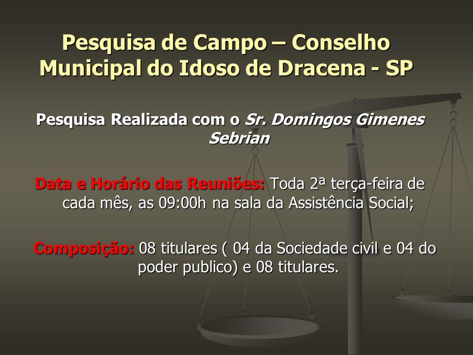 Pesquisa de Campo – Conselho Municipal do Idoso de Dracena - SP Pesquisa Realizada com o Sr. Domingos Gimenes Sebrian Data e Horário das Reuniões: Tod