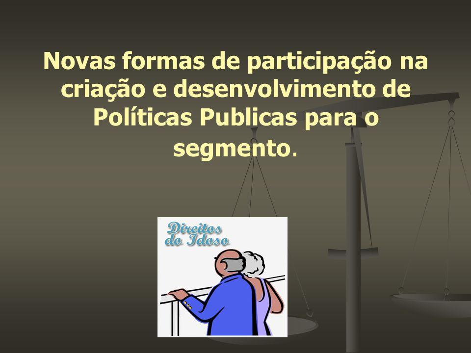 Novas formas de participação na criação e desenvolvimento de Políticas Publicas para o segmento.