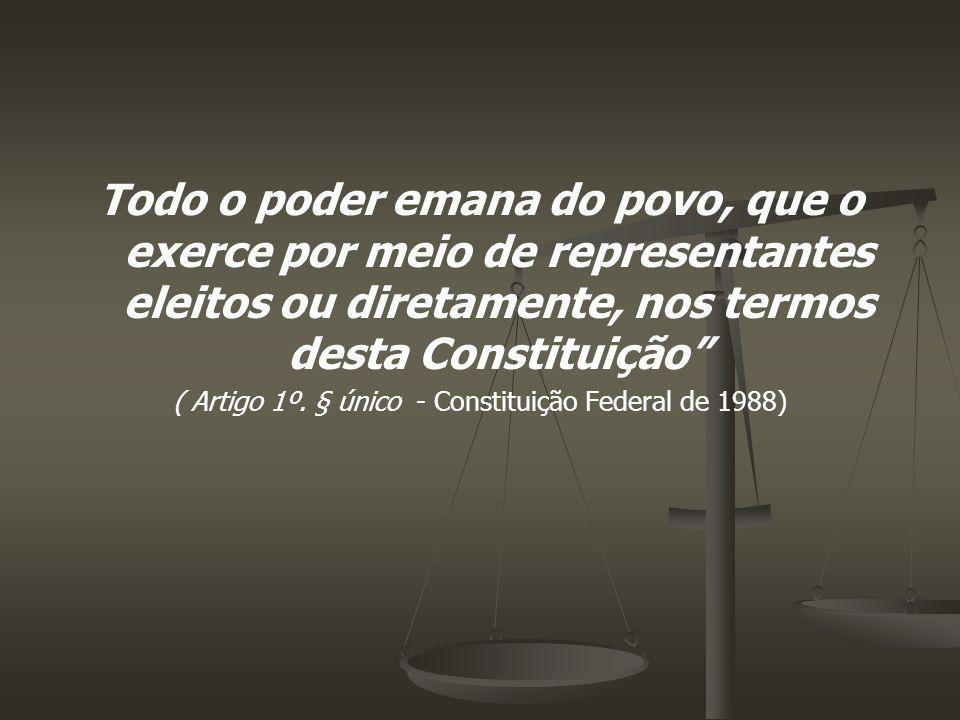 Todo o poder emana do povo, que o exerce por meio de representantes eleitos ou diretamente, nos termos desta Constituição ( Artigo 1º. § único - Const