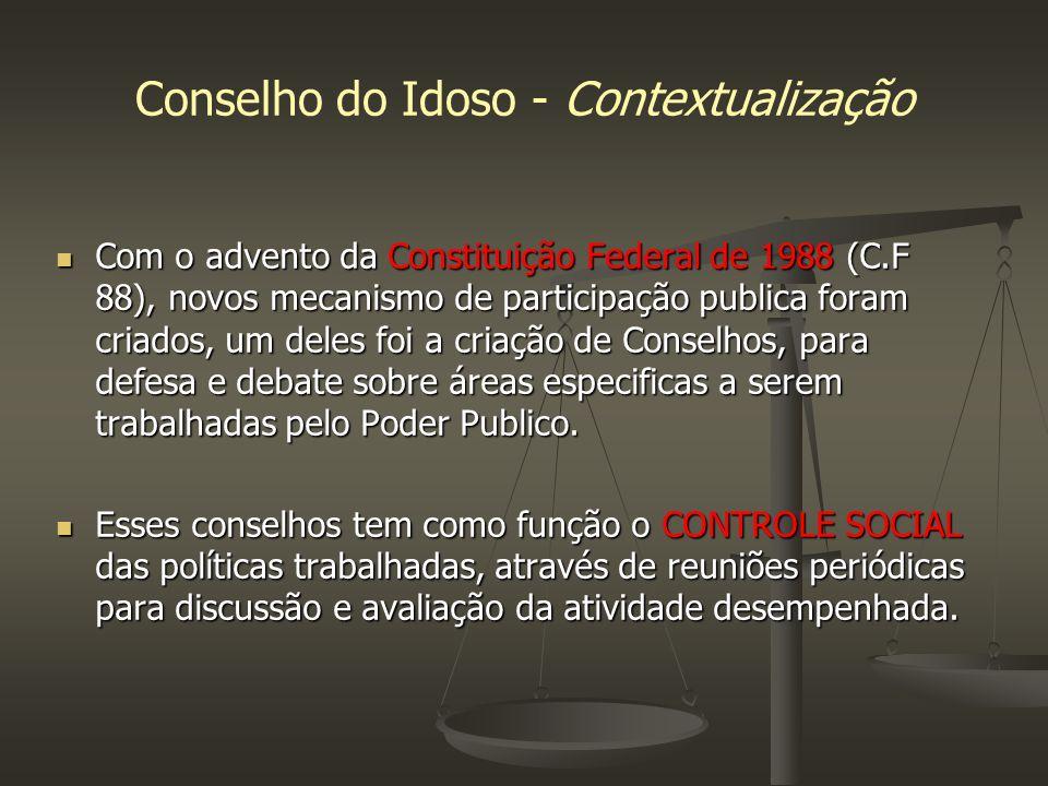 Conselho do Idoso - Contextualização Com o advento da Constituição Federal de 1988 (C.F 88), novos mecanismo de participação publica foram criados, um