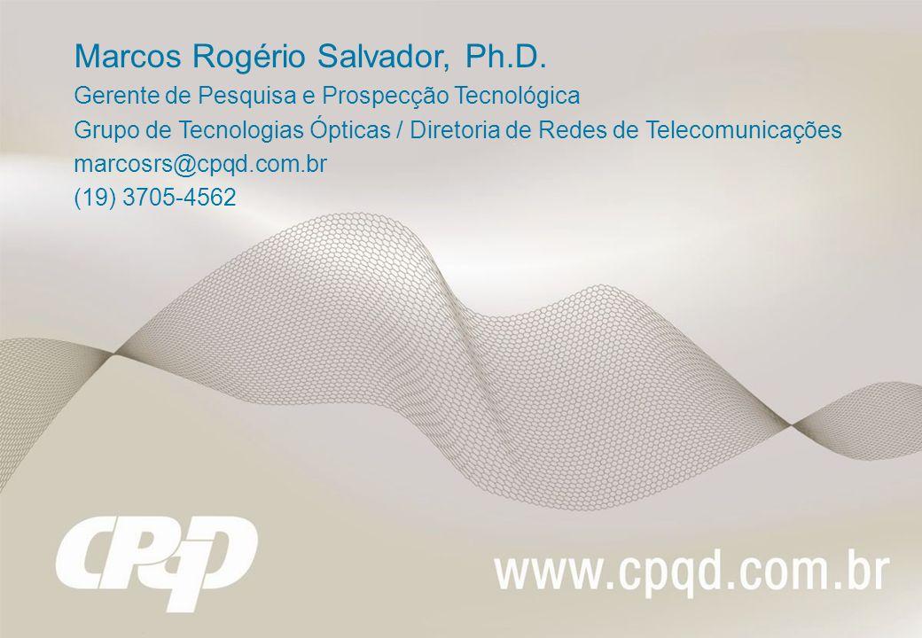 Marcos Rogério Salvador, Ph.D. Gerente de Pesquisa e Prospecção Tecnológica Grupo de Tecnologias Ópticas / Diretoria de Redes de Telecomunicações marc