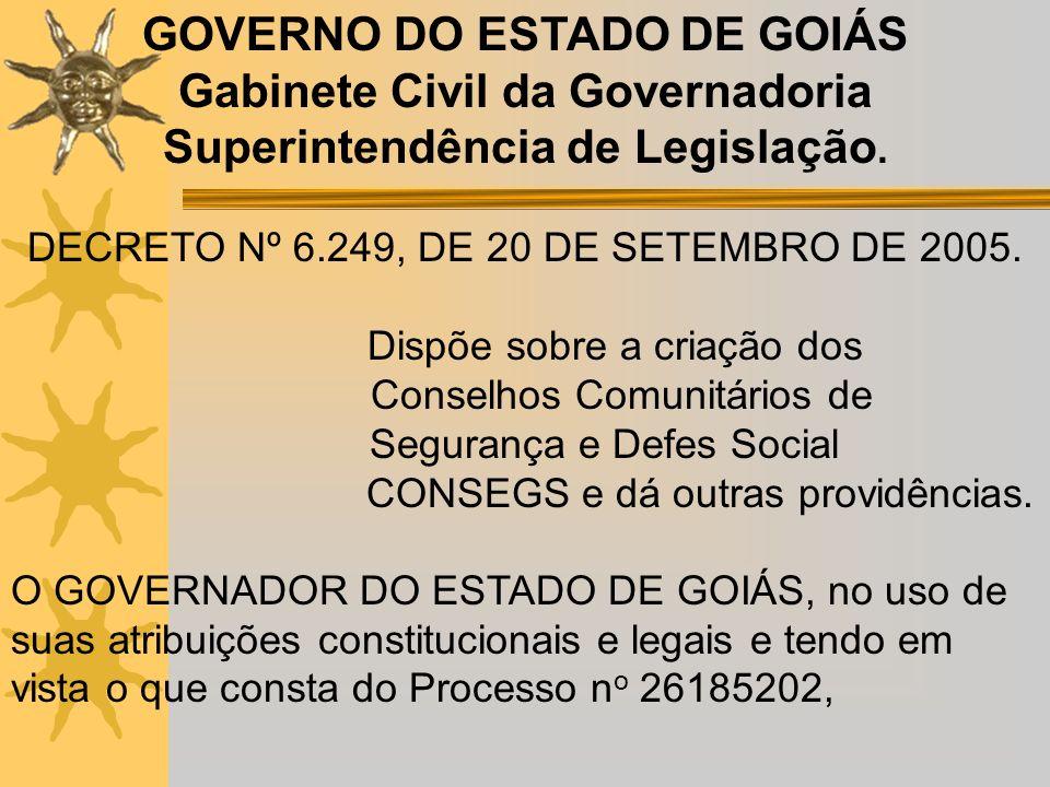 GOVERNO DO ESTADO DE GOIÁS Gabinete Civil da Governadoria Superintendência de Legislação. DECRETO Nº 6.249, DE 20 DE SETEMBRO DE 2005. Dispõe sobre a