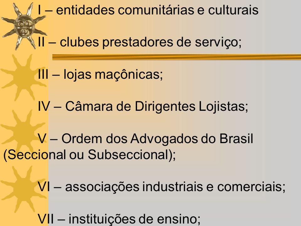 I – entidades comunitárias e culturais II – clubes prestadores de serviço; III – lojas maçônicas; IV – Câmara de Dirigentes Lojistas; V – Ordem dos Ad