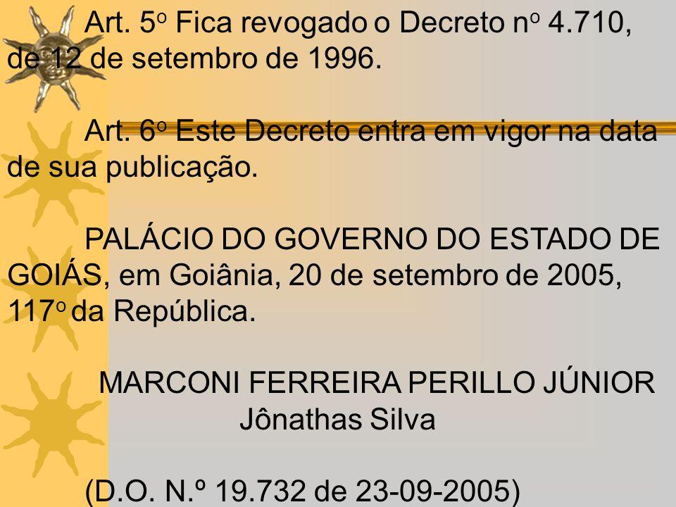 Art. 5 o Fica revogado o Decreto n o 4.710, de 12 de setembro de 1996. Art. 6 o Este Decreto entra em vigor na data de sua publicação. PALÁCIO DO GOVE