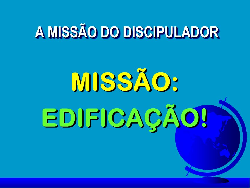 A MISSÃO DO DISCIPULADOR 1.