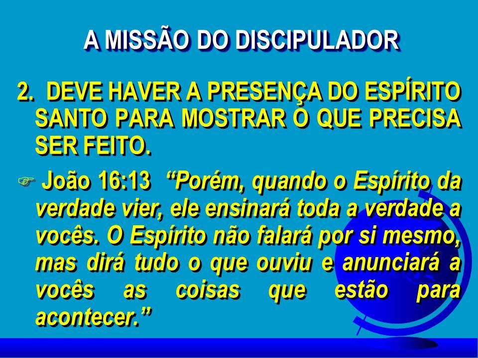 2. DEVE HAVER A PRESENÇA DO ESPÍRITO SANTO PARA MOSTRAR O QUE PRECISA SER FEITO. F João 16:13 Porém, quando o Espírito da verdade vier, ele ensinará t