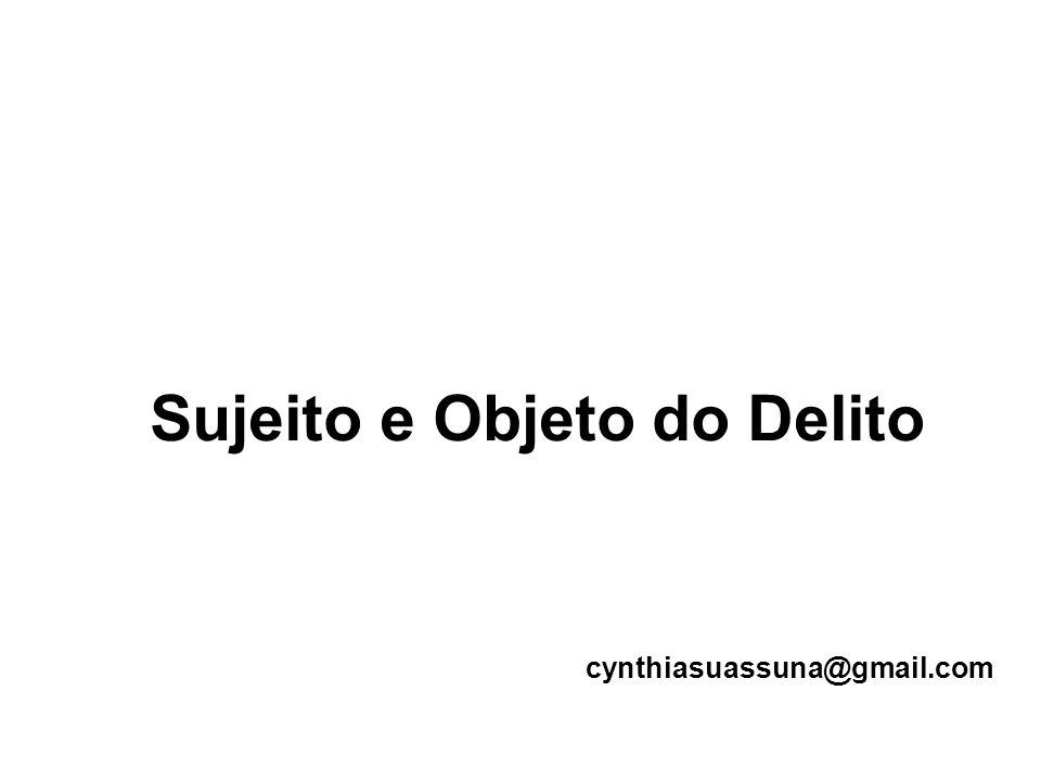 Sujeito e Objeto do Delito cynthiasuassuna@gmail.com