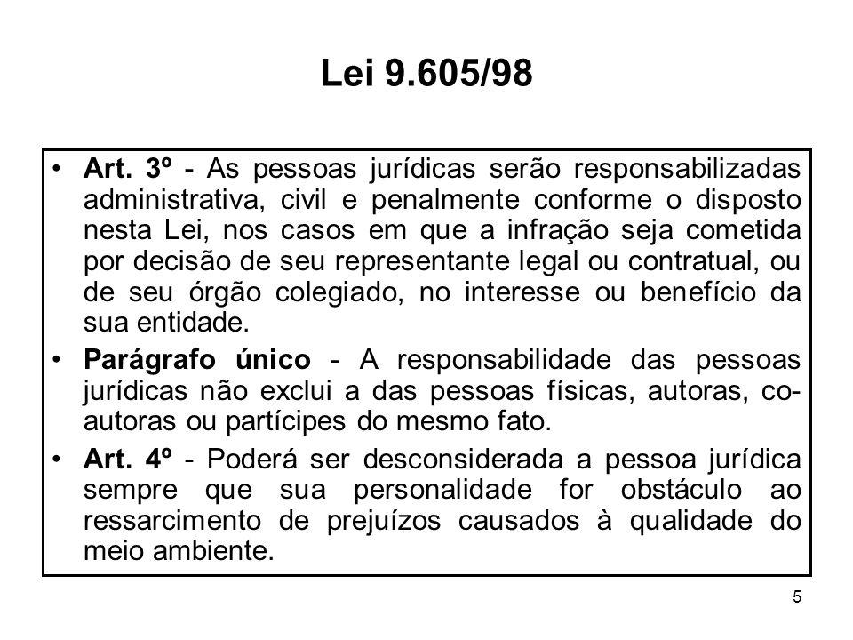 5 Lei 9.605/98 Art. 3º - As pessoas jurídicas serão responsabilizadas administrativa, civil e penalmente conforme o disposto nesta Lei, nos casos em q