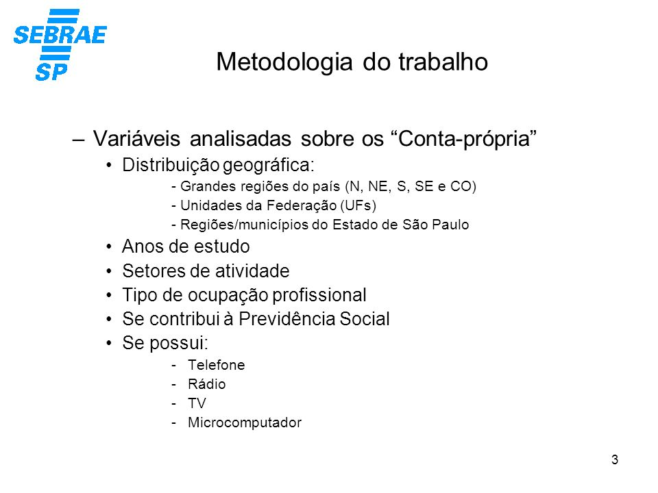 3 Metodologia do trabalho –Variáveis analisadas sobre os Conta-própria Distribuição geográfica: - Grandes regiões do país (N, NE, S, SE e CO) - Unidad