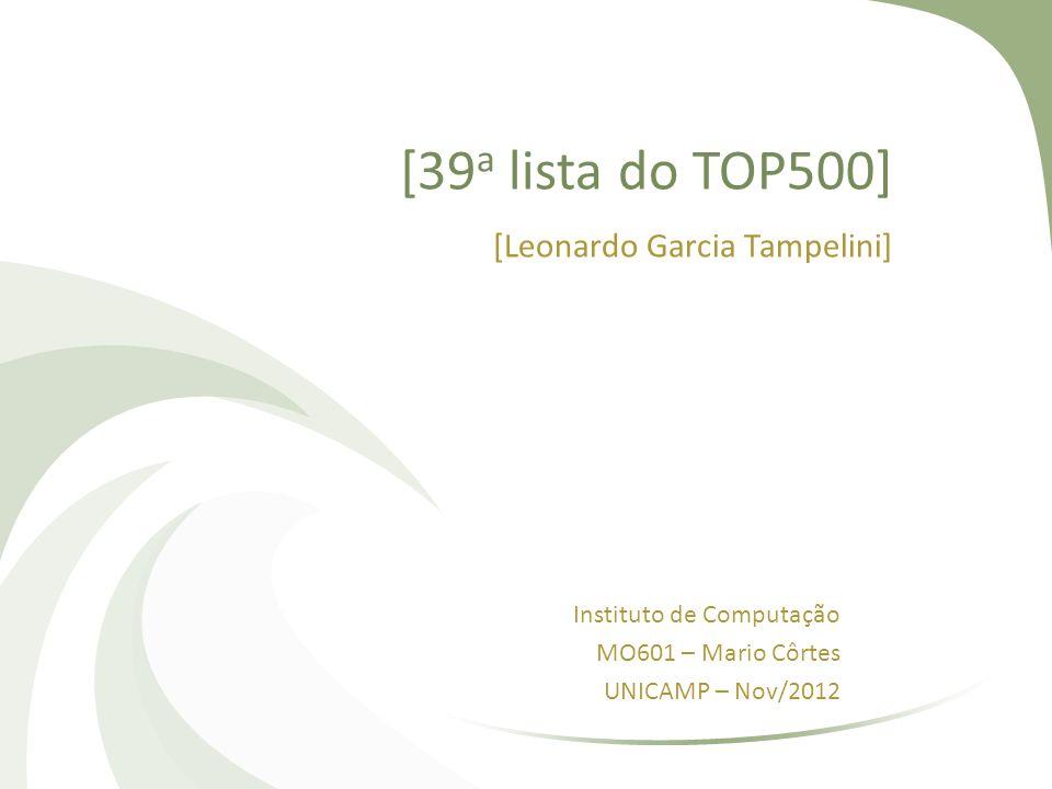 [39 a lista do TOP500] [Leonardo Garcia Tampelini] Instituto de Computação MO601 – Mario Côrtes UNICAMP – Nov/2012