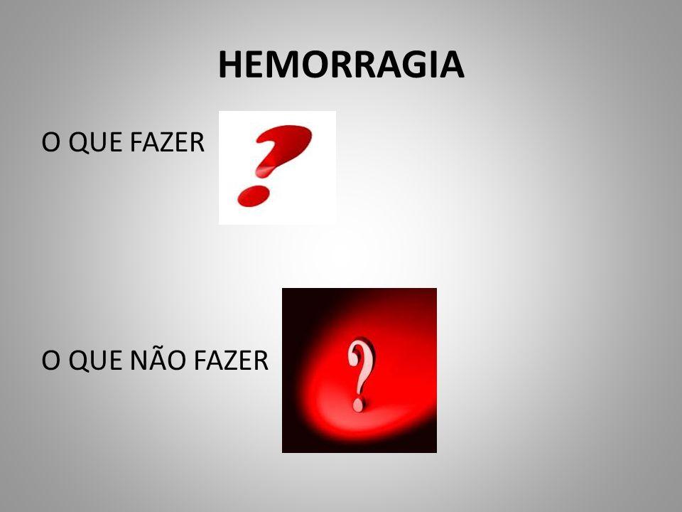 HEMORRAGIA O QUE FAZER O QUE NÃO FAZER