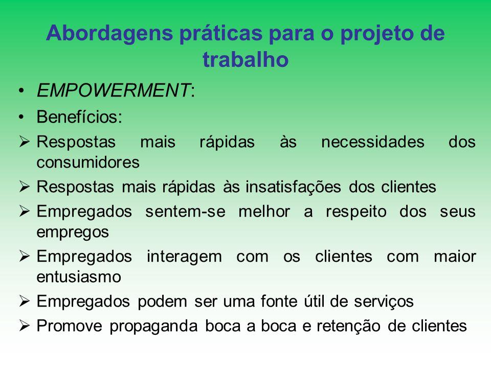 Abordagens práticas para o projeto de trabalho EMPOWERMENT: Benefícios: Respostas mais rápidas às necessidades dos consumidores Respostas mais rápidas
