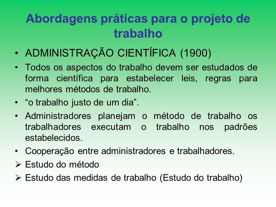 Abordagens práticas para o projeto de trabalho ADMINISTRAÇÃO CIENTÍFICA (1900) Todos os aspectos do trabalho devem ser estudados de forma científica p
