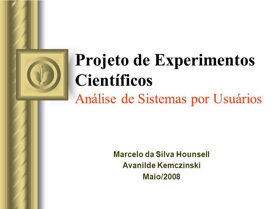 Projeto de Experimentos Científicos Análise de Sistemas por Usuários Marcelo da Silva Hounsell Avanilde Kemczinski Maio/2008