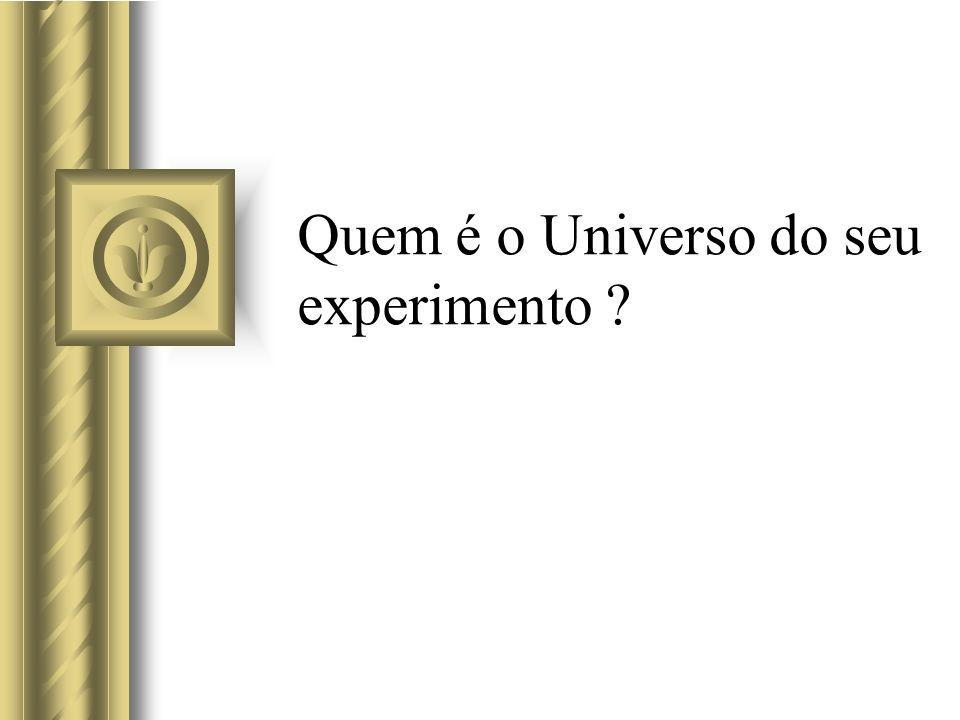 Quem é o Universo do seu experimento ?