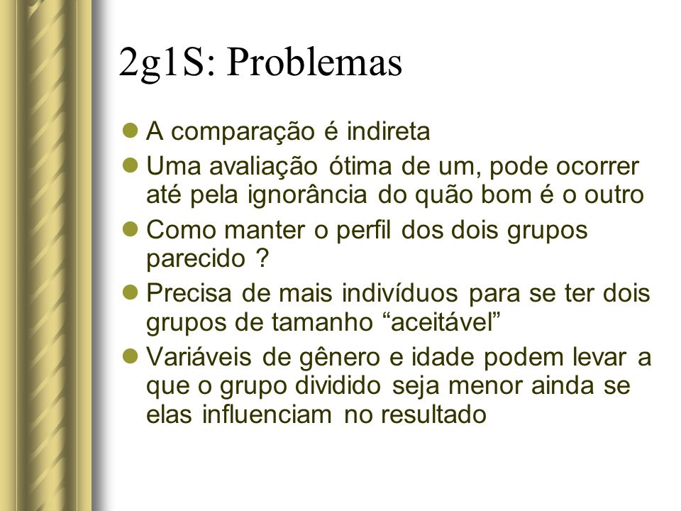 2g1S: Problemas A comparação é indireta Uma avaliação ótima de um, pode ocorrer até pela ignorância do quão bom é o outro Como manter o perfil dos doi