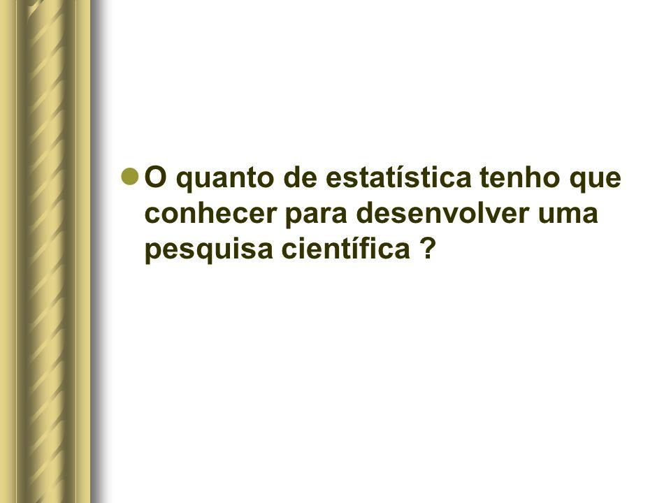 O quanto de estatística tenho que conhecer para desenvolver uma pesquisa científica ?
