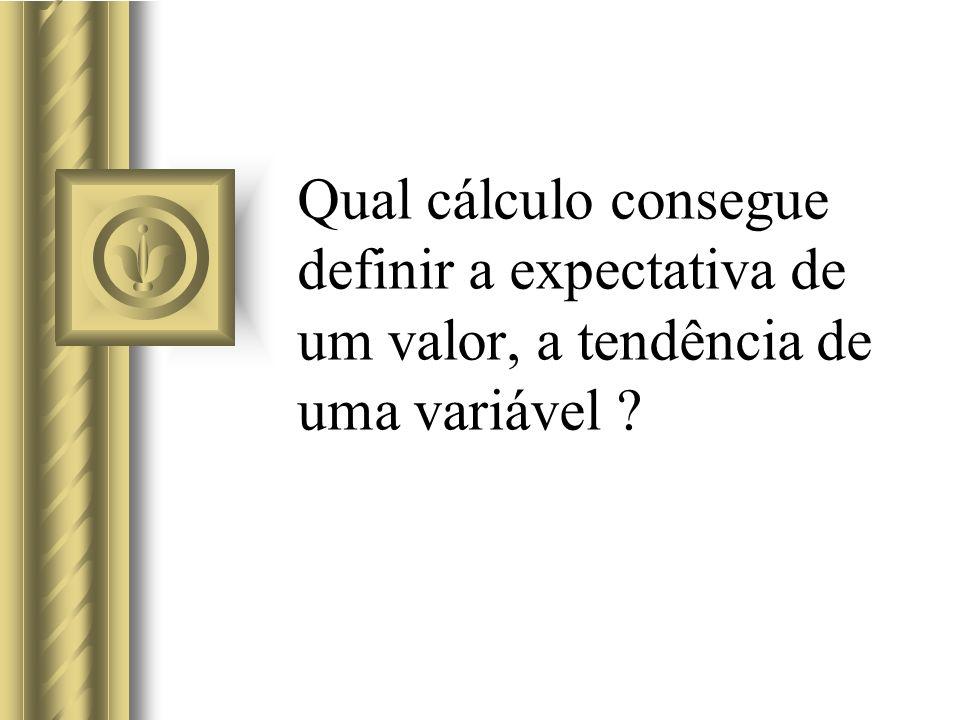 Qual cálculo consegue definir a expectativa de um valor, a tendência de uma variável ?
