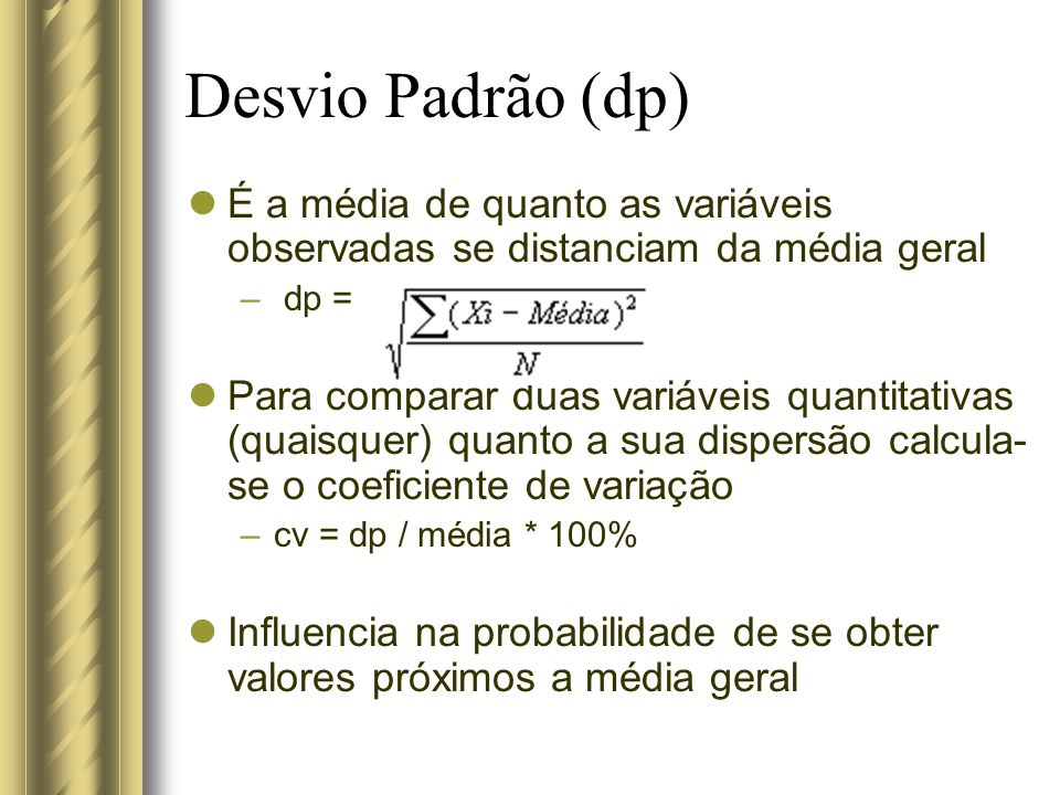 Desvio Padrão (dp) É a média de quanto as variáveis observadas se distanciam da média geral – dp = Para comparar duas variáveis quantitativas (quaisqu