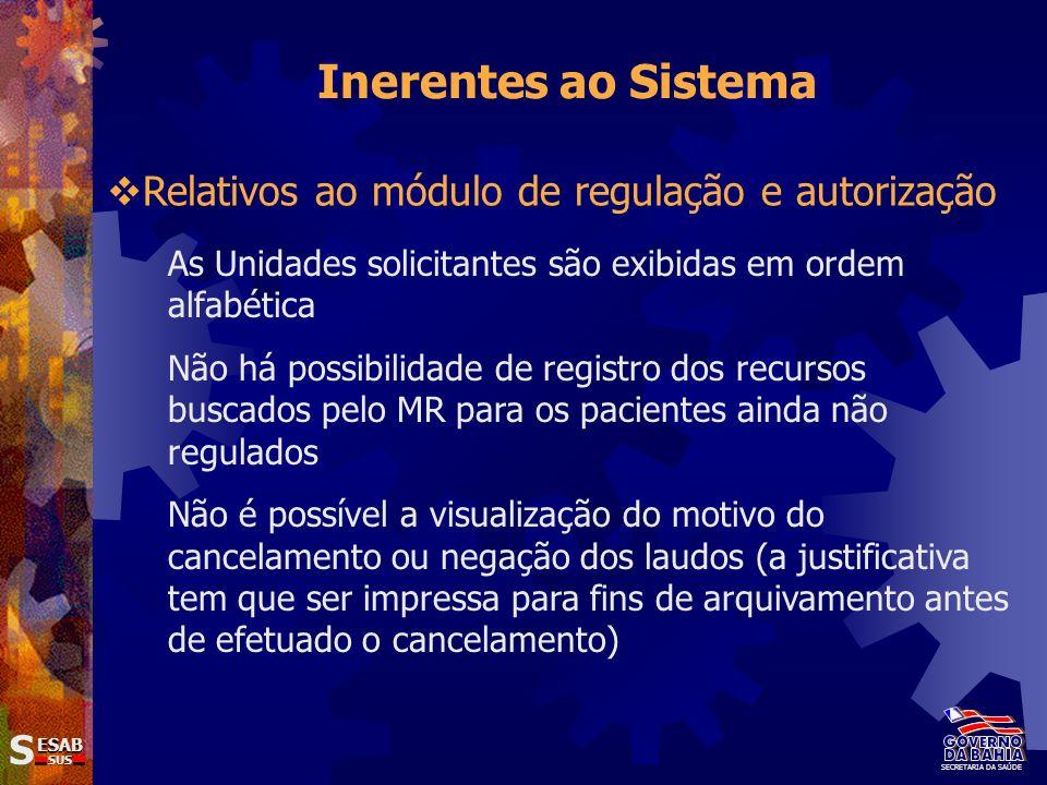 SS ESAB SUS Inerentes ao Sistema Relativos ao módulo de regulação e autorização As Unidades solicitantes são exibidas em ordem alfabética Não há possi