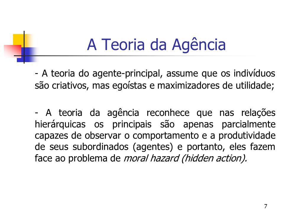 8 A Relação de Agência [(Jensen & Meckling (1976)] We define an agency relationship as a contract under which one or more persons – the principal(s) – engage another person – the agent – to perform some service on their behalf which involves delegating some decision making autority to the agent.