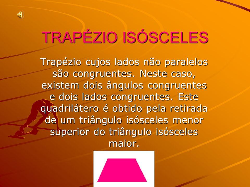 TRAPÉZIO ISÓSCELES Trapézio cujos lados não paralelos são congruentes. Neste caso, existem dois ângulos congruentes e dois lados congruentes. Este qua