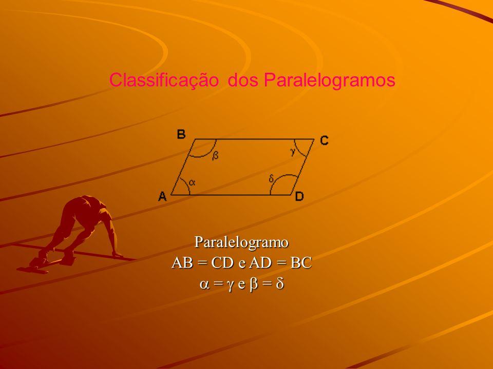 Classificação dos ParalelogramosParalelogramo AB = CD e AD = BC = e = = e =