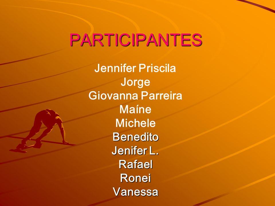 PARTICIPANTES Jennifer Priscila Jorge Giovanna Parreira Maíne Michele Benedito Jenifer L. Rafael Ronei Vanessa