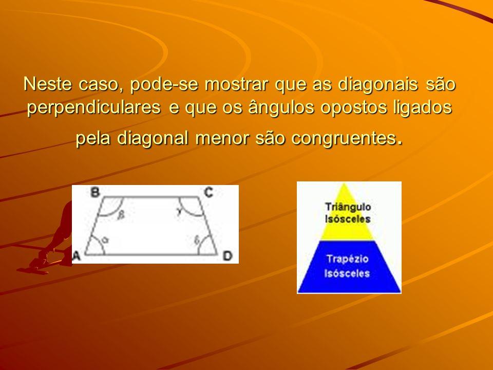 Neste caso, pode-se mostrar que as diagonais são perpendiculares e que os ângulos opostos ligados pela diagonal menor são congruentes.