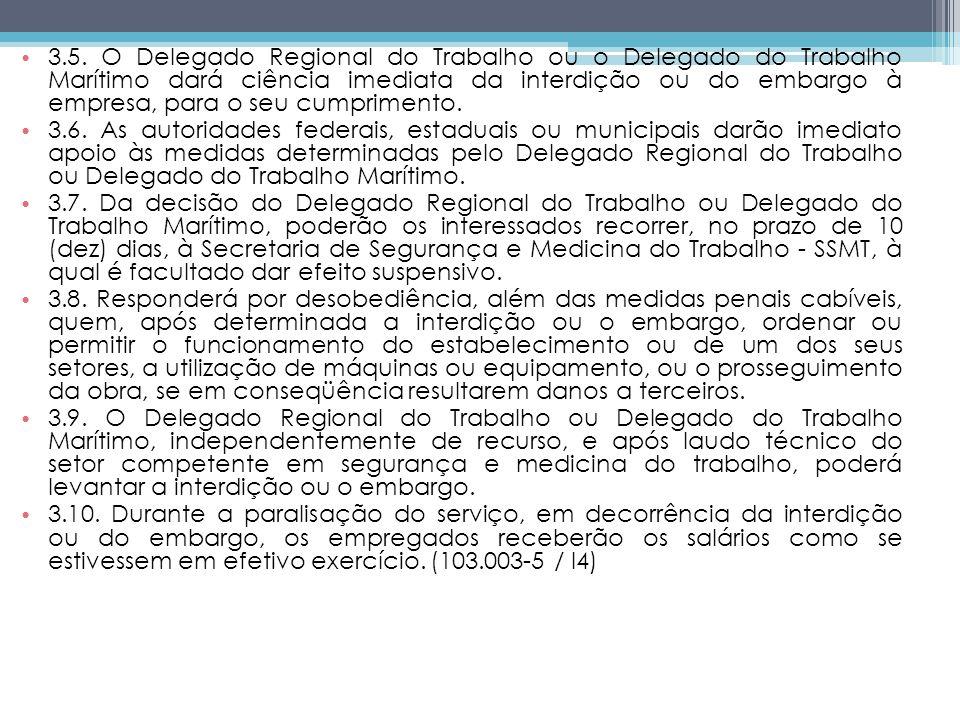 3.5. O Delegado Regional do Trabalho ou o Delegado do Trabalho Marítimo dará ciência imediata da interdição ou do embargo à empresa, para o seu cumpri