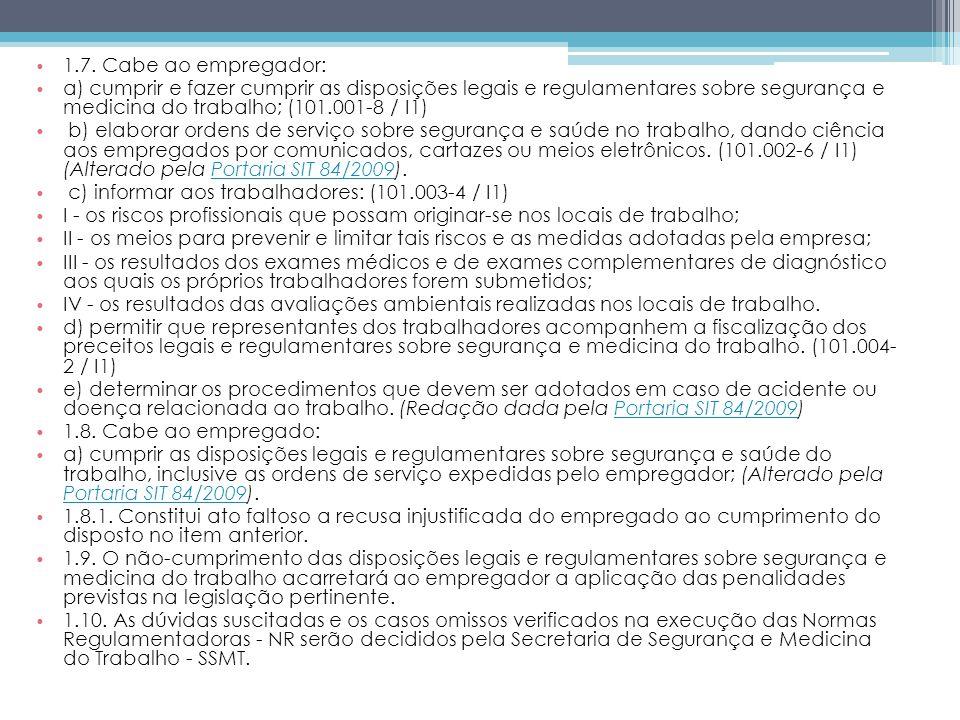 1.7. Cabe ao empregador: a) cumprir e fazer cumprir as disposições legais e regulamentares sobre segurança e medicina do trabalho; (101.001-8 / I1) b)