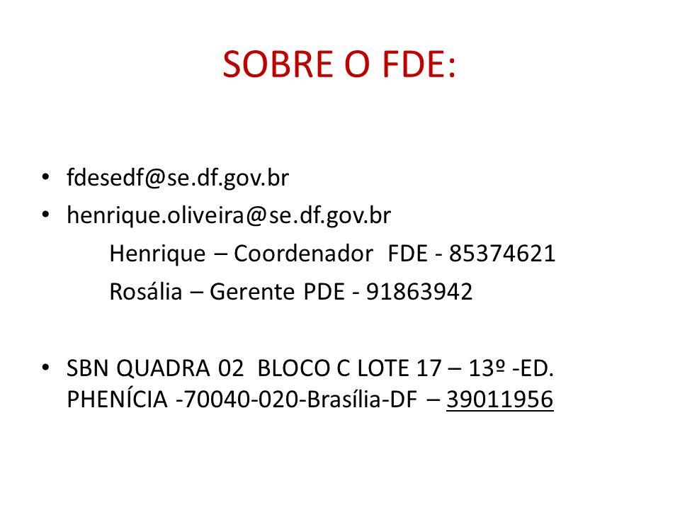SOBRE O FDE: fdesedf@se.df.gov.br henrique.oliveira@se.df.gov.br Henrique – Coordenador FDE - 85374621 Rosália – Gerente PDE - 91863942 SBN QUADRA 02