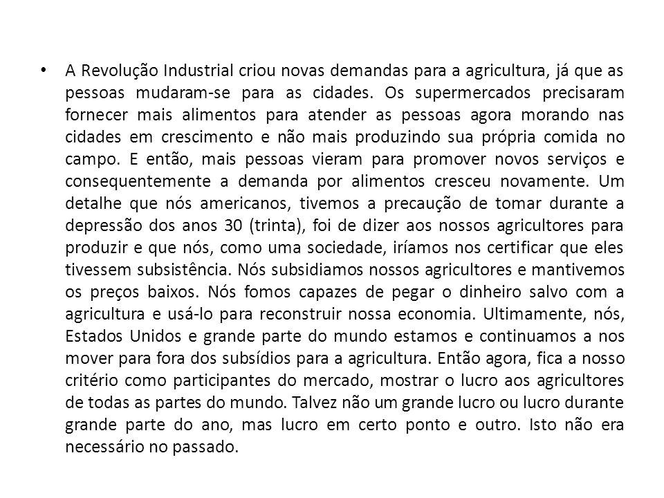 A Revolução Industrial criou novas demandas para a agricultura, já que as pessoas mudaram-se para as cidades. Os supermercados precisaram fornecer mai