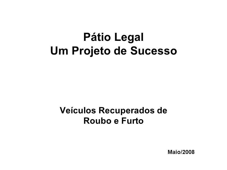 Pátio Legal Um Projeto de Sucesso Veículos Recuperados de Roubo e Furto Maio/2008
