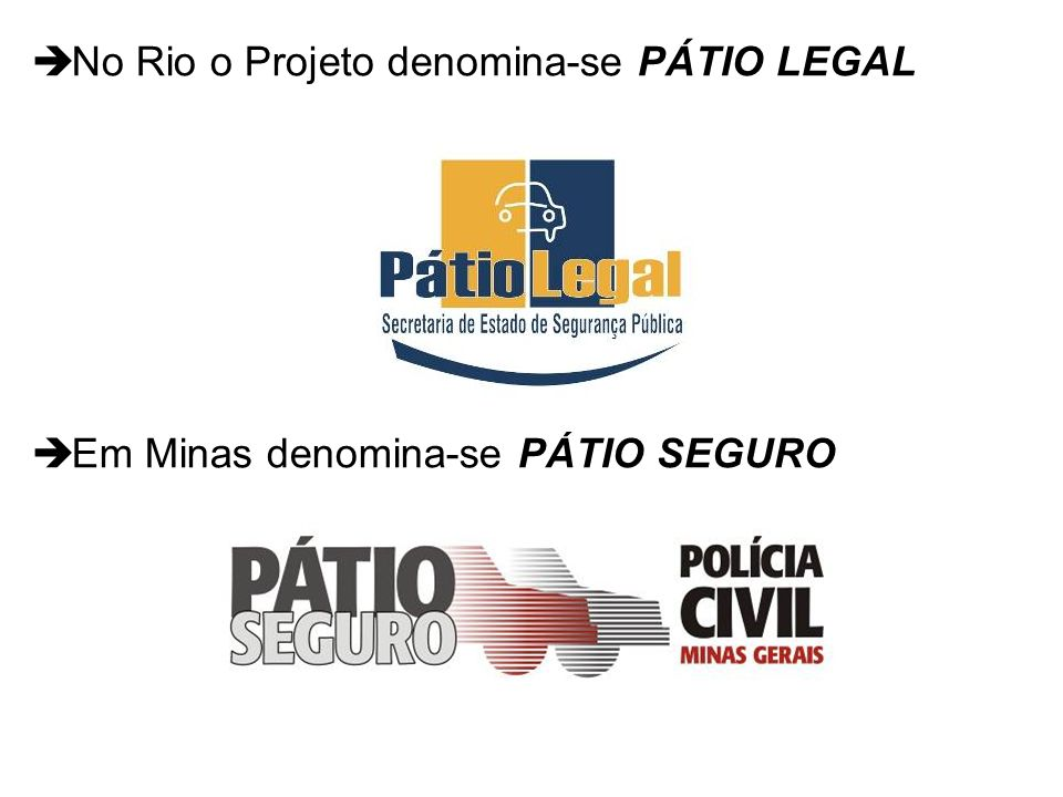 No Rio o Projeto denomina-se PÁTIO LEGAL Em Minas denomina-se PÁTIO SEGURO