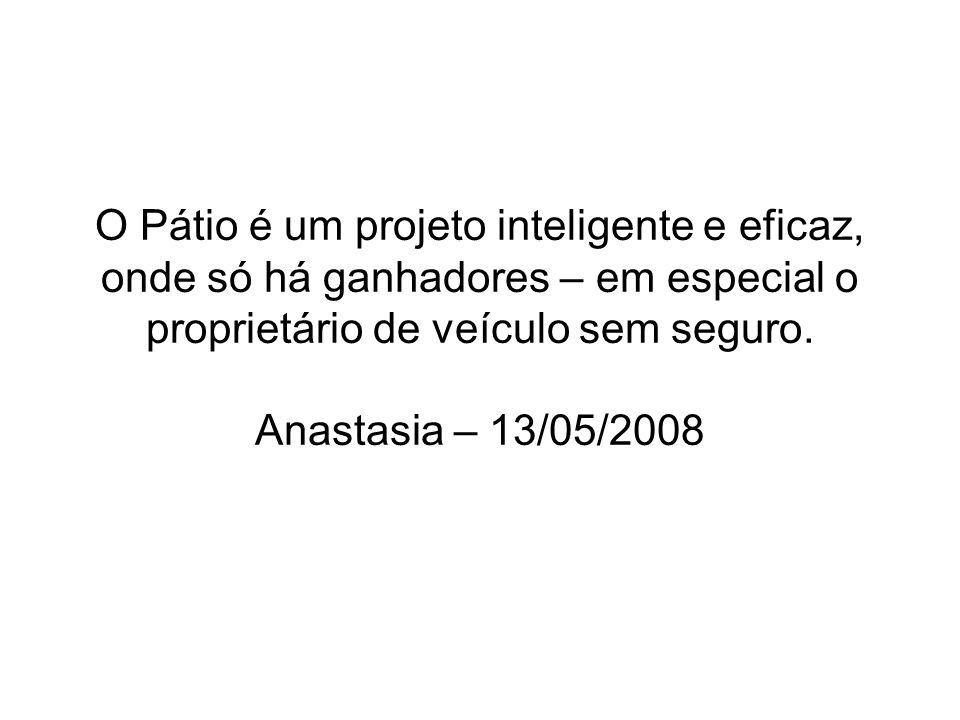 O Pátio é um projeto inteligente e eficaz, onde só há ganhadores – em especial o proprietário de veículo sem seguro. Anastasia – 13/05/2008