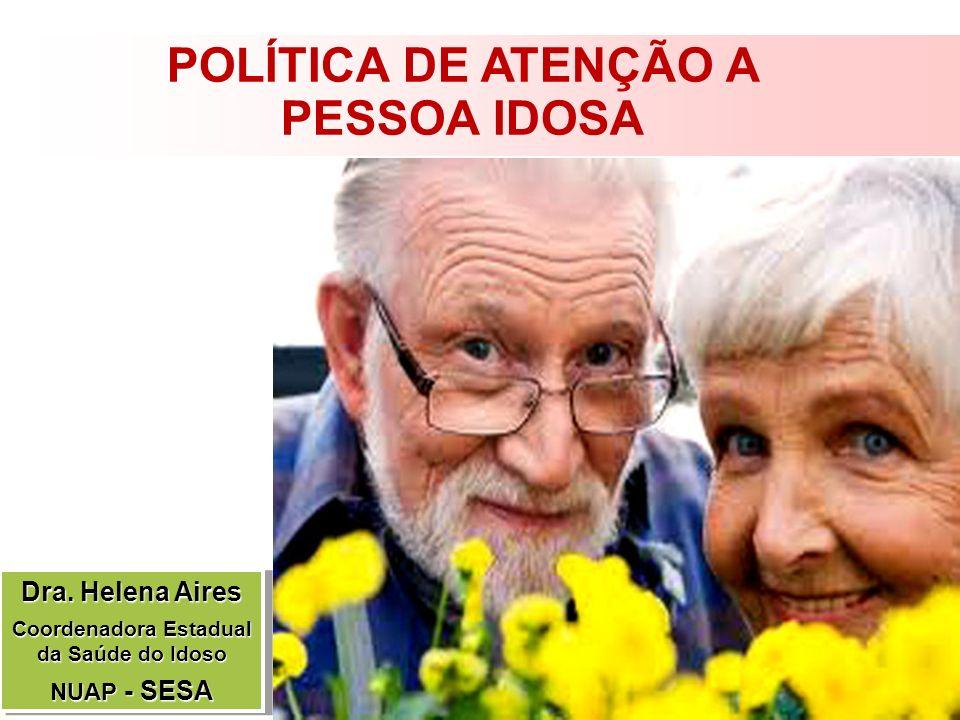 Proposta da Política da Saúde do Idoso no Estado do Ceará Implementar as Ações da Saúde do Idoso na Rede de Atenção Básica e no Programa Saúde da Família (PSF)- entre as atividades, implantando a Caderneta do Idoso.
