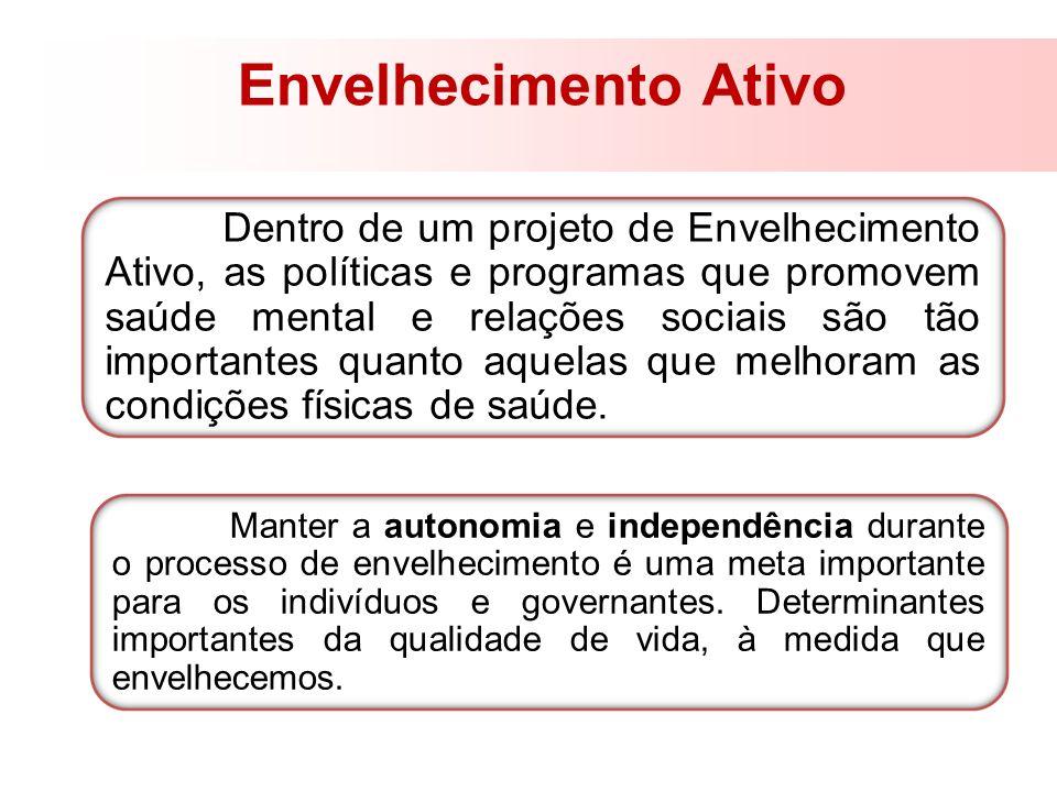 Envelhecimento Ativo Manter a autonomia e independência durante o processo de envelhecimento é uma meta importante para os indivíduos e governantes. D
