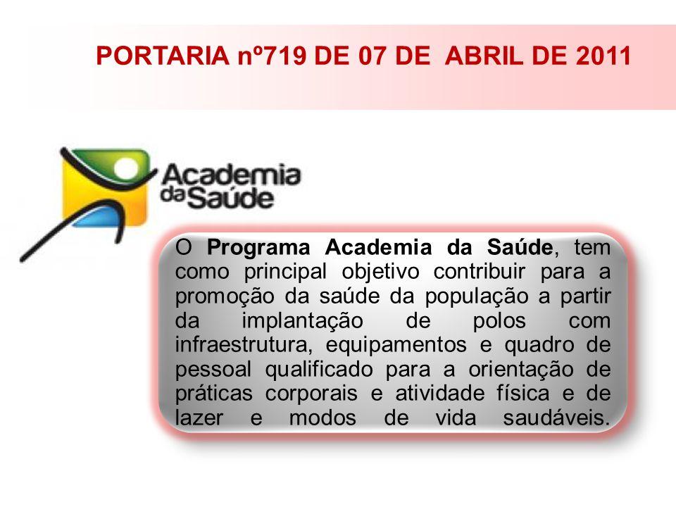 PORTARIA nº719 DE 07 DE ABRIL DE 2011 O Programa Academia da Saúde, tem como principal objetivo contribuir para a promoção da saúde da população a par
