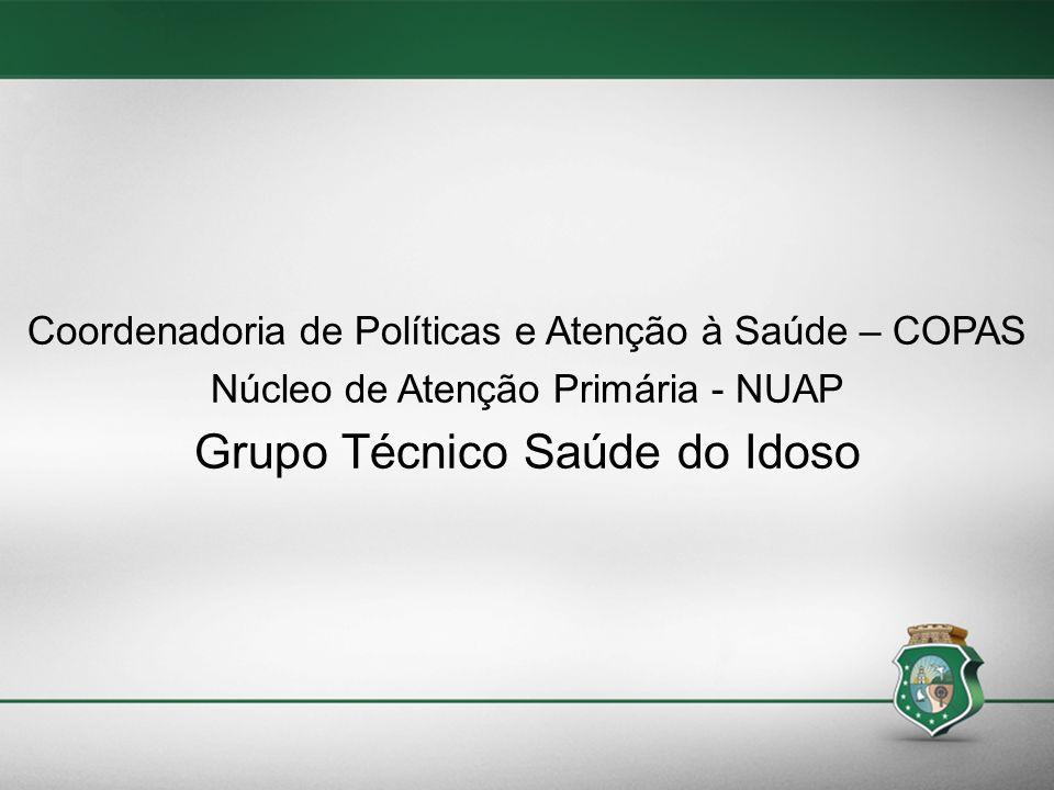 50 Coordenadoria de Políticas e Atenção à Saúde – COPAS Núcleo de Atenção Primária - NUAP Grupo Técnico Saúde do Idoso