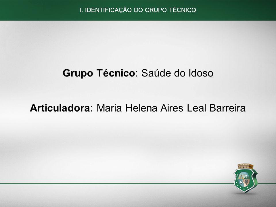 51 I. IDENTIFICAÇÃO DO GRUPO TÉCNICO Grupo Técnico: Saúde do Idoso Articuladora: Maria Helena Aires Leal Barreira