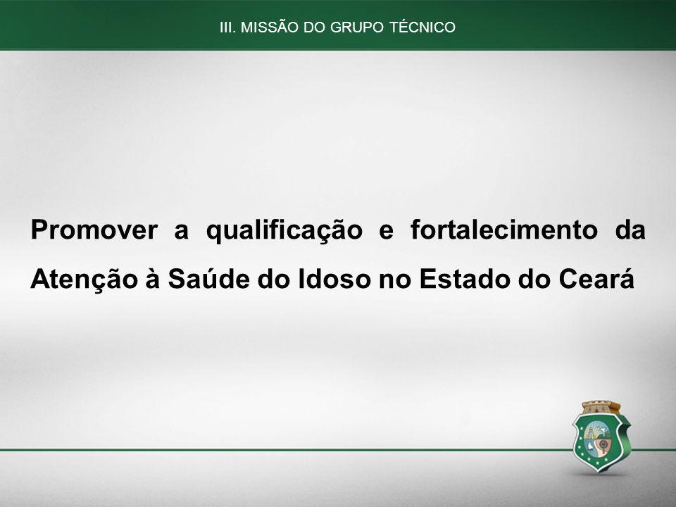 53 III. MISSÃO DO GRUPO TÉCNICO Promover a qualificação e fortalecimento da Atenção à Saúde do Idoso no Estado do Ceará