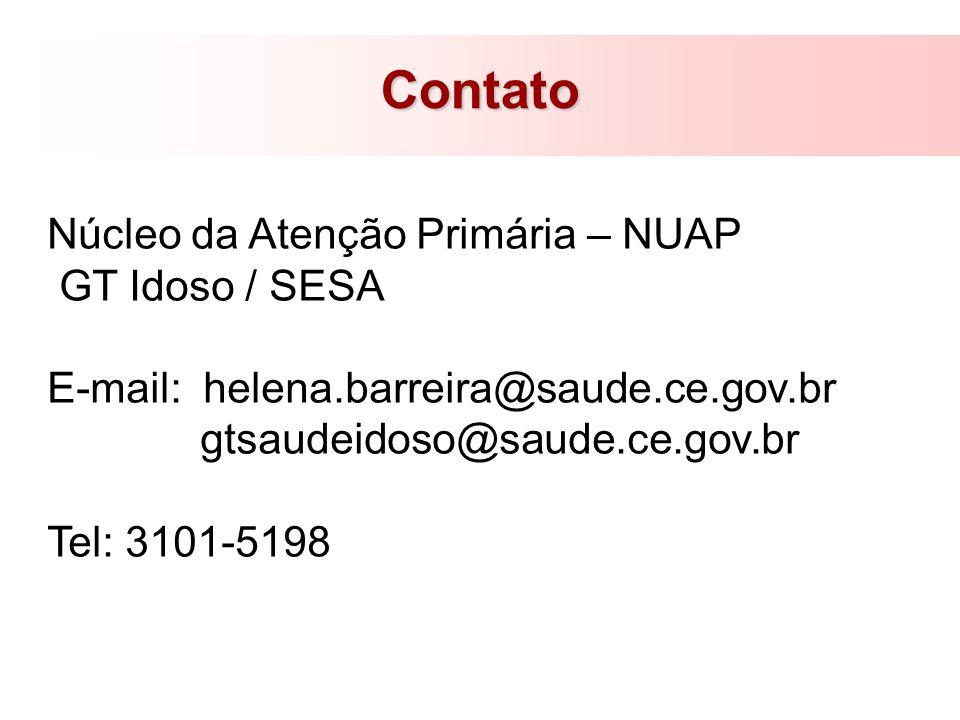 Contato Núcleo da Atenção Primária – NUAP GT Idoso / SESA E-mail: helena.barreira@saude.ce.gov.br gtsaudeidoso@saude.ce.gov.br Tel: 3101-5198