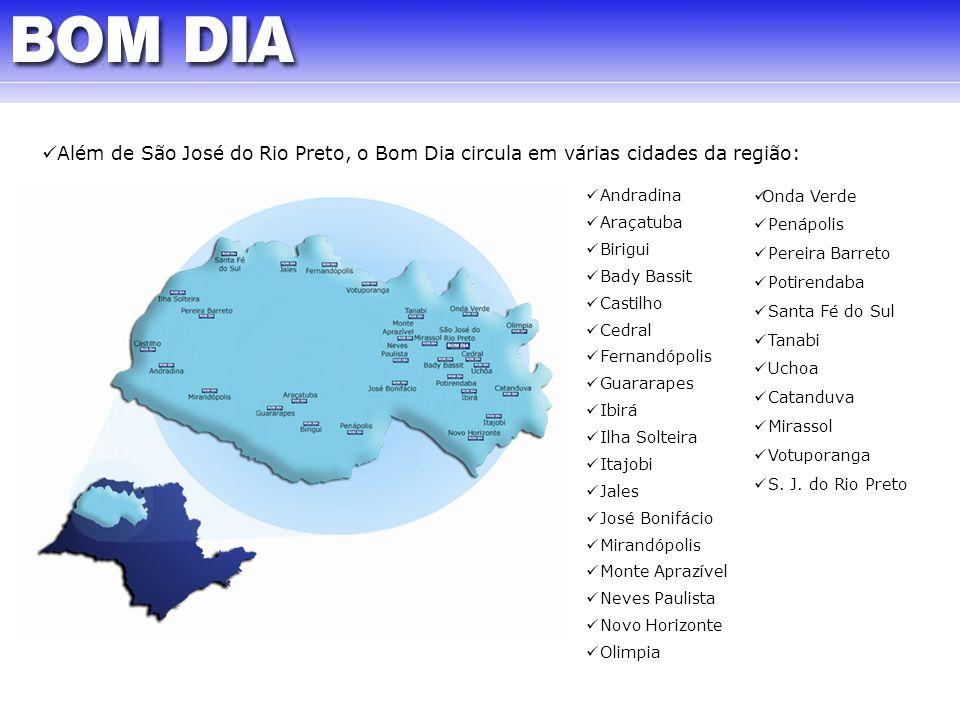 Além de São José do Rio Preto, o Bom Dia circula em várias cidades da região: Andradina Araçatuba Birigui Bady Bassit Castilho Cedral Fernandópolis Gu