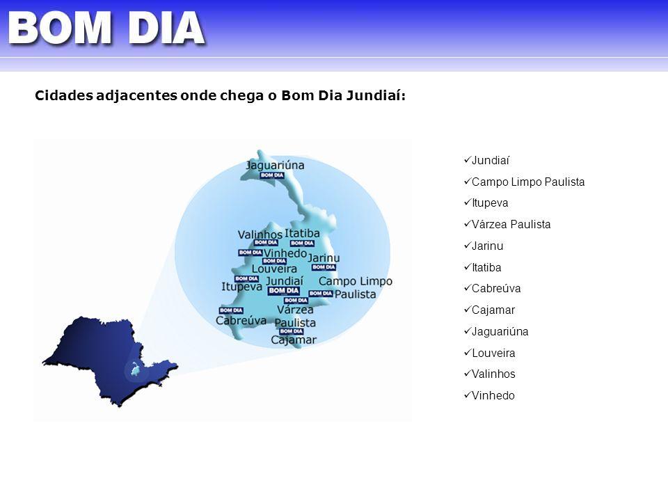 Cidades adjacentes onde chega o Bom Dia Jundiaí: Jundiaí Campo Limpo Paulista Itupeva Várzea Paulista Jarinu Itatiba Cabreúva Cajamar Jaguariúna Louve