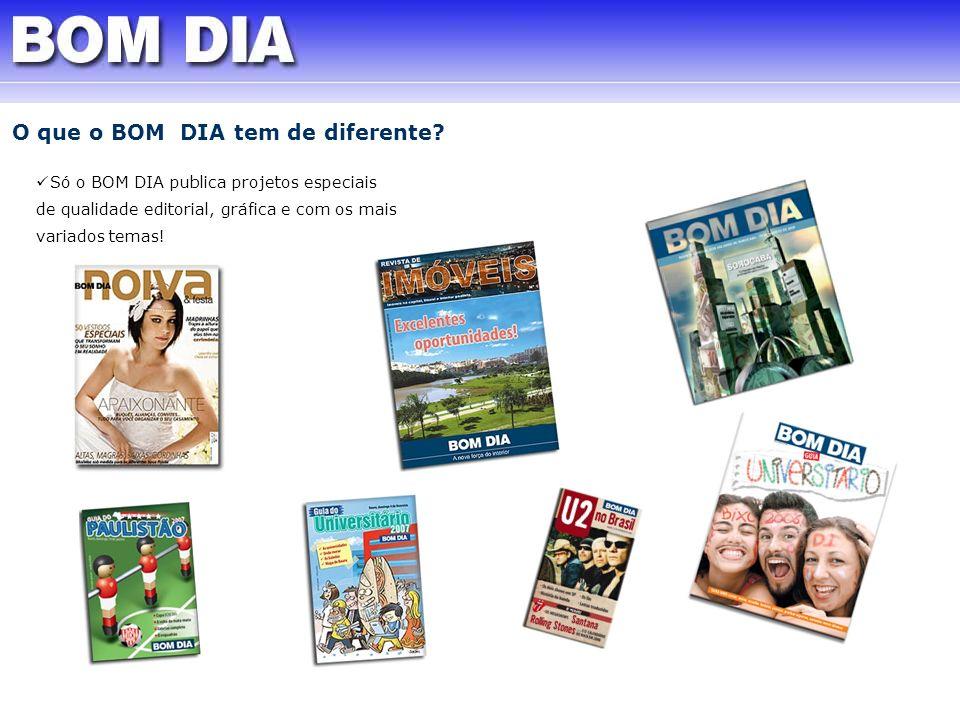 O que o BOM DIA tem de diferente? Só o BOM DIA publica projetos especiais de qualidade editorial, gráfica e com os mais variados temas!